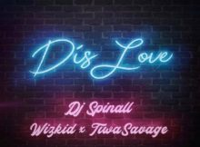 DJ Spinall ft Wizkid x Tiwa Savage – Dis Love