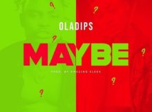 Oladips – Maybe Mp3 Download