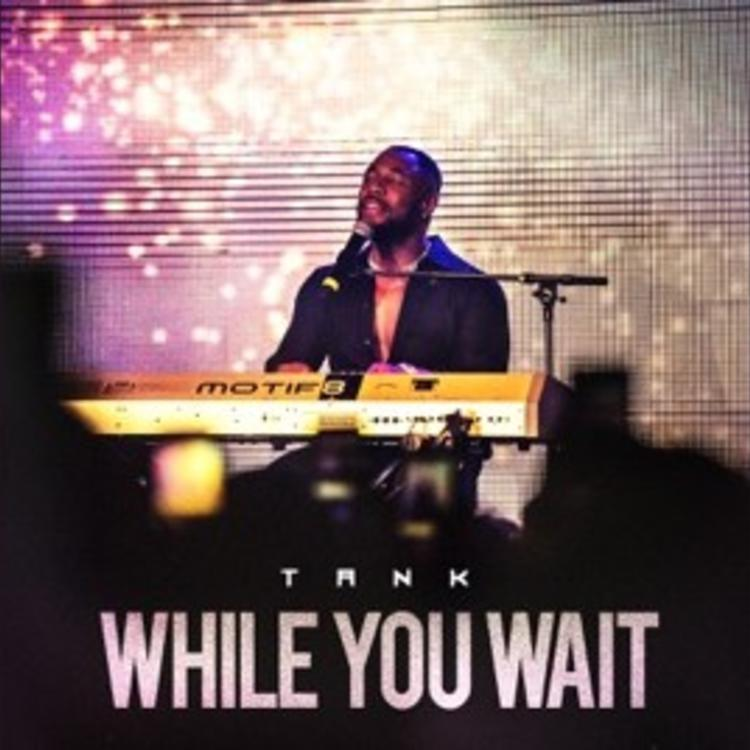 Mixtape: Tank - While You Wait EP Zip Download [iTunes + CDQ]