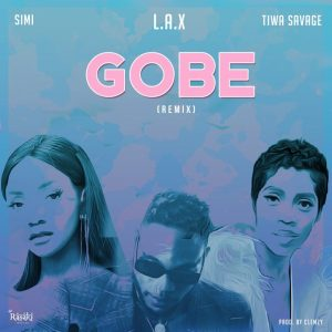 L.A.X ft Simi & Tiwa Savage – Gobe (Remix)
