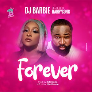 Dj Barbie Ft Harrysong – Forever