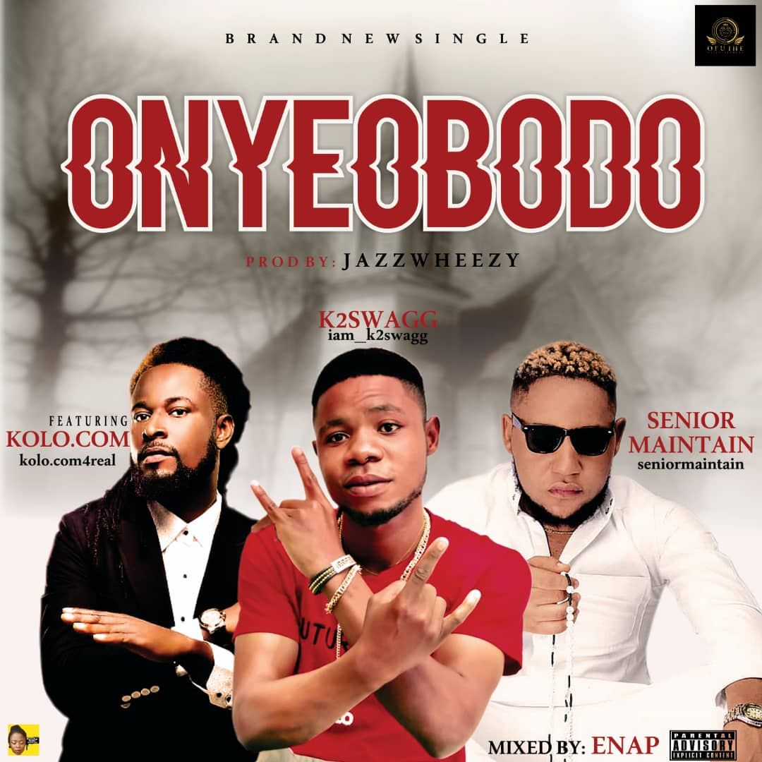K2swagg ft Kolo.com & Senior Maintain - Onyeobodo (citizen)