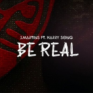 J Martins ft Harrysong – Be Real